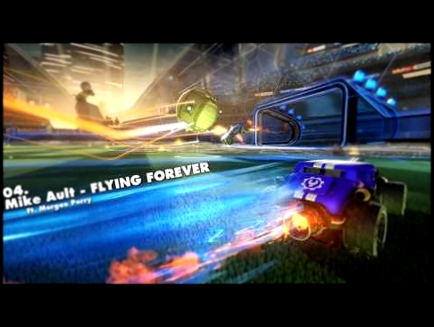 Rocket League OST | 04. Mike Ault - Flying Forever ft. Morgan Perry (w/ lyrics)