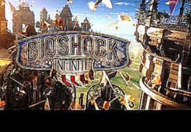 Bioshock Infinite OST - 04 - Lighter Than Air