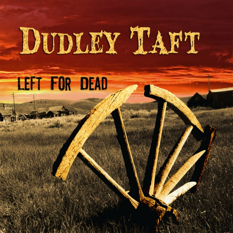 Dudley Taft - Left for Dead