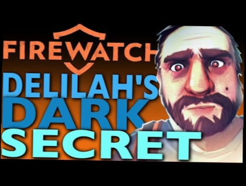 FIREWATCH Theory: DELILAH'S DARK SECRET. The True Firewatch Ending