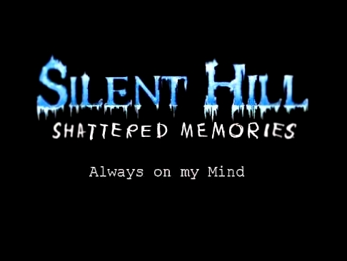 Silent Hill: Shattered Memories Always On My Mind [Remake] (Preview)