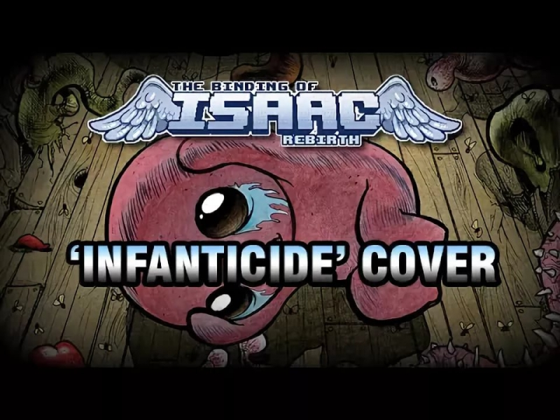 "The Binding of Isaac Rebirth - ""Infanticide"" cover/remix by Xavier 'mistermv' Dang"